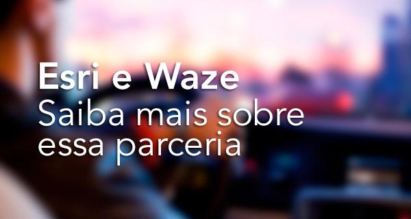 Esri e Waze