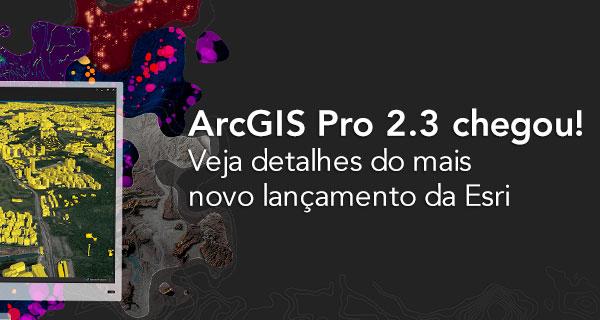 arcgis pro 2.3 chegou