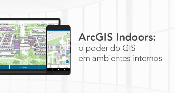ArcGIS Indoors o poder do GIS em ambientes internos