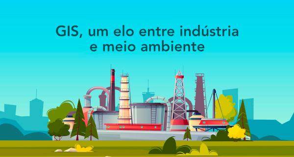 GIS, um elo entre indústria e meio ambiente