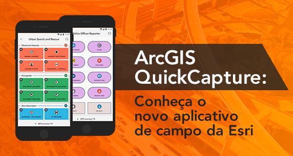 ArcGIS QuickCapture: Conheça o novo aplicativo de campo da Esri