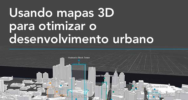 Usando mapas 3D para otimizar o desenvolvimento urbano