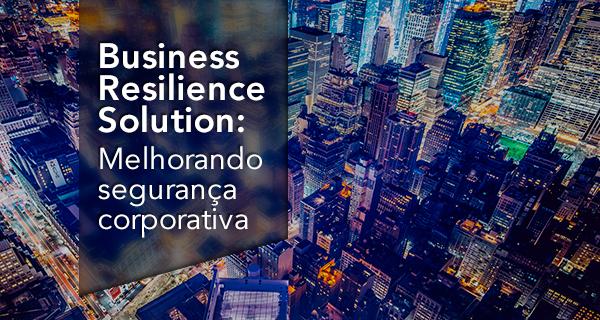 Business Resilience Solution: Melhorando a segurança corporativa