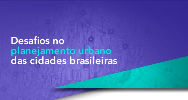 Desafios no planejamento urbano das cidades brasileiras