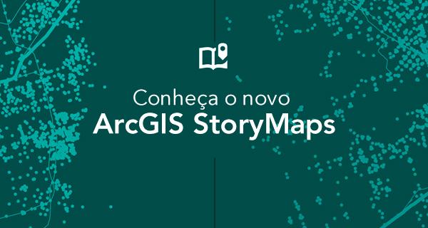 Conheça o novo ArcGIS StoryMaps