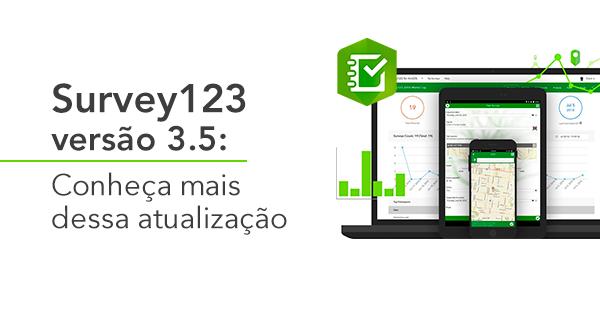 Survey123 versão 3.5: Conheça mais dessa atualização