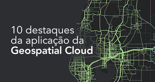 10 destaques da aplicação da Geospatial Cloud