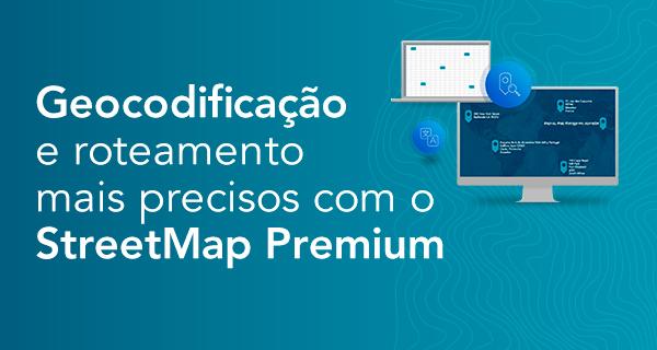 Geocodificação e roteamento mais precisos com o StreetMap Premium