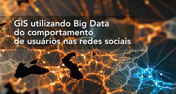 GIS utilizando Big Data do comportamento de usuários nas redes sociais