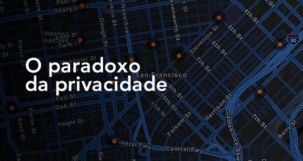 O paradoxo da privacidade