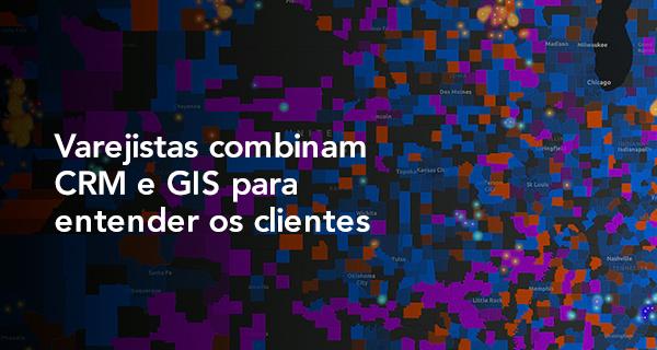 Varejistas combinam CRM e GIS para entender os clientes