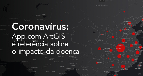 Coronavírus: App com ArcGIS é referência sobre o impacto da doença
