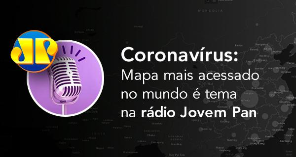 Coronavírus: Mapa mais acessado no mundo é tema na rádio Jovem Pan