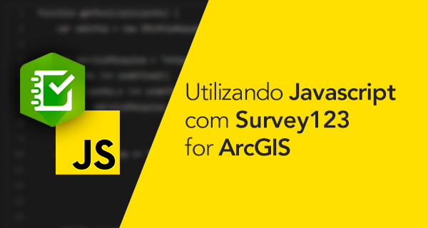 Utilizando Javascript com Survey123 for ArcGIS