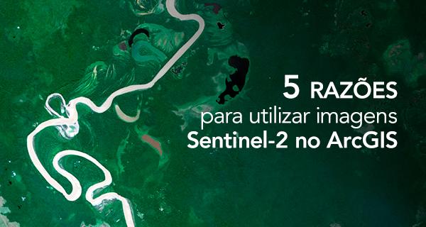 5 razões para utilizar imagens Sentinel-2 no ArcGIS