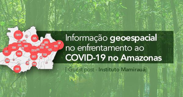 Informação geoespacial no enfrentamento ao COVID-19 no Amazonas