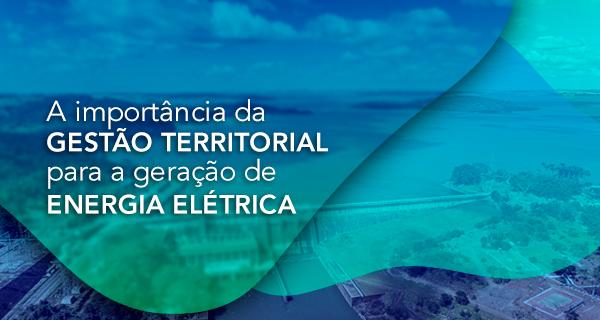 A importância da gestão territorial para a geração de energia elétrica